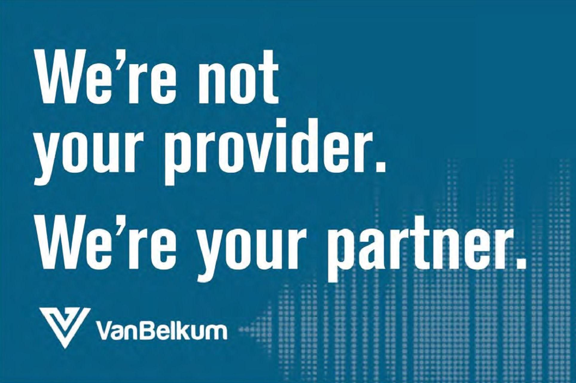 we're not your provider, we're your partner vanbelkum